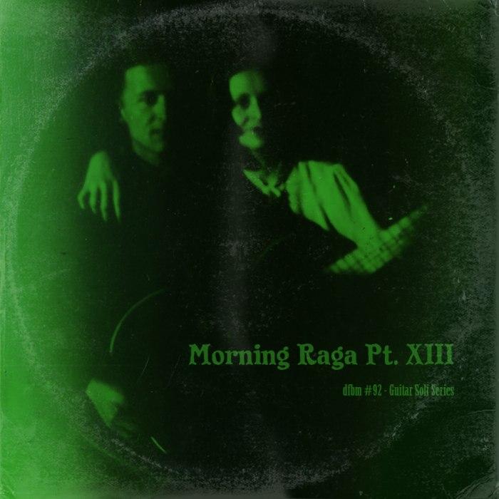 dfbm #92- Morning RagaPt. XIII