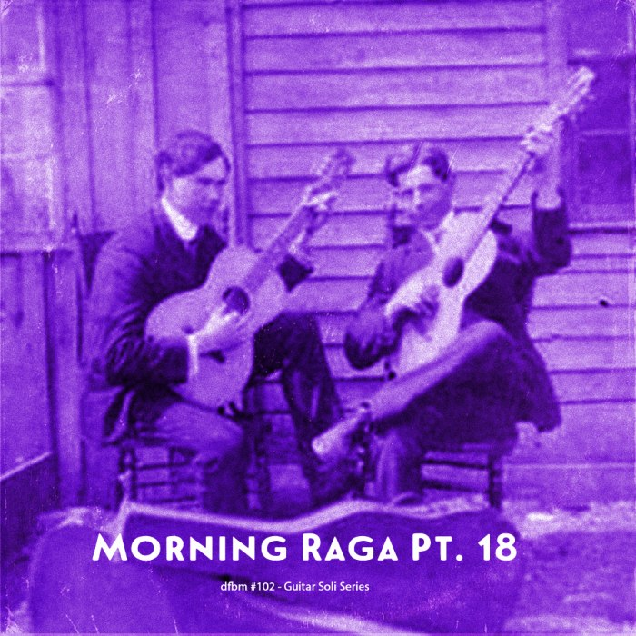 dfbm #102 - Morning Raga Pt. 18