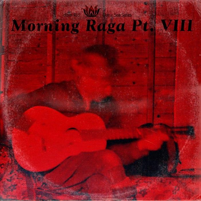 dfbm #83 - Morning Raga Pt.VIII