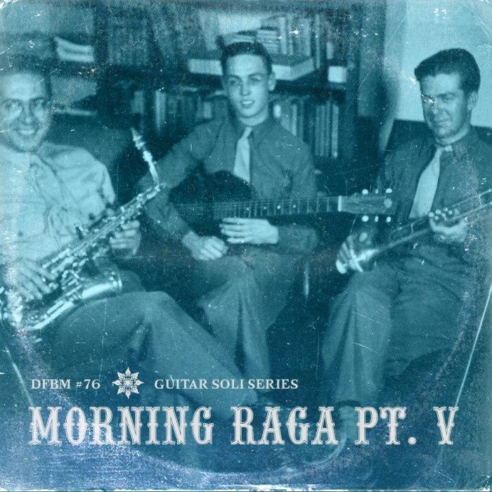 dfbm #76 - Morning Raga Pt. V
