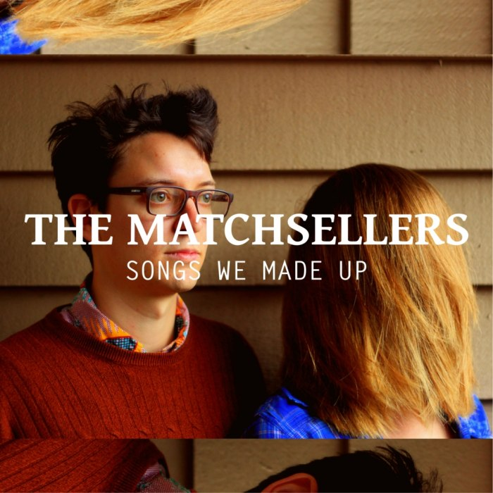 The Matchsellers - Songs We Made Up